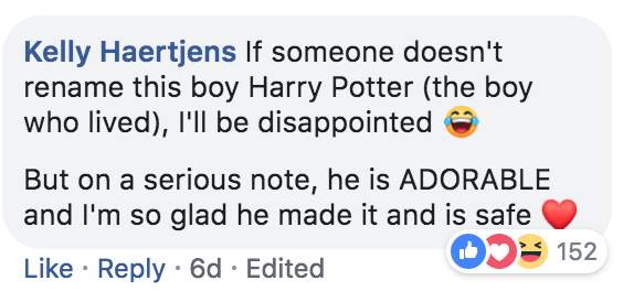 Text - Kelly Haertjens If someone doesn't rename this boy Harry Potter (the boy who lived), I'll be disappointed But on a serious note, he is ADORABLE and I'm so glad he made it and is safe C152 Like Reply 6d Edited