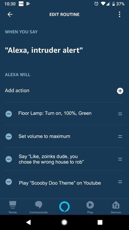 """dank meme - Text - mO 37% 10:30 EDIT ROUTINE WHEN YOU SAY """"Alexa, intruder alert"""" ALEXA WILL Add action Floor Lamp: Turn on, 100 %, Green Set volume to maximum Say """"Like, zoinks dude, you chose the wrong house to rob"""" Play """"Scooby Do0 Theme"""" on Youtube Communicate Play Home Devices + II"""