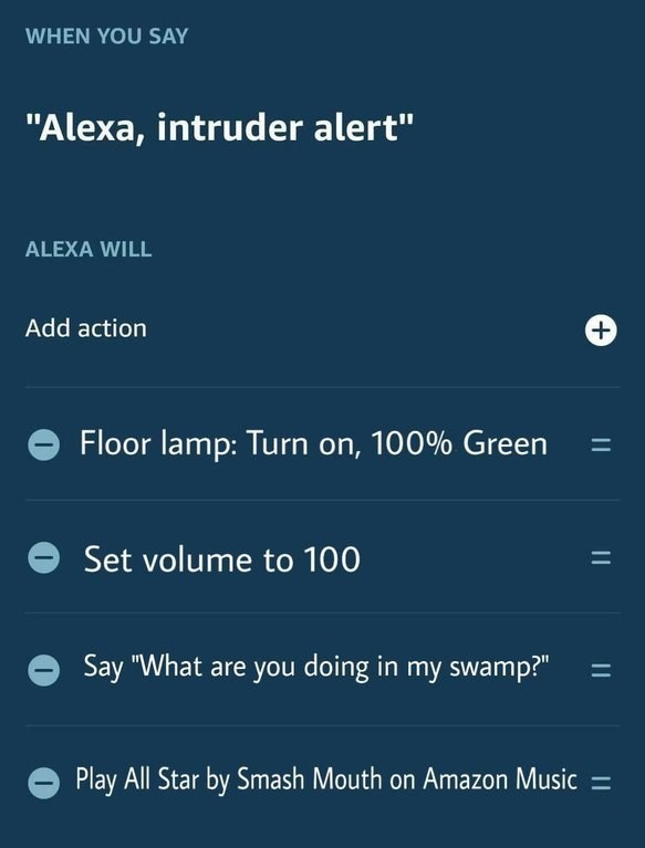 """dank meme - Text - WHEN YOU SAY """"Alexa, intruder alert"""" ALEXA WILL Add action Floor lamp: Turn on, 100% Green Set volume to 100 Say """"What are you doing in my swamp?"""" Play All Star by Smash Mouth on Amazon Music"""