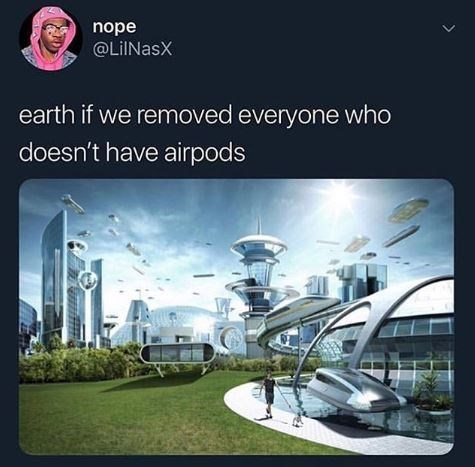 """Caption that reads, """"Earth if we removed everyone who doesn't have Airpods"""" above a pic of a utopia"""