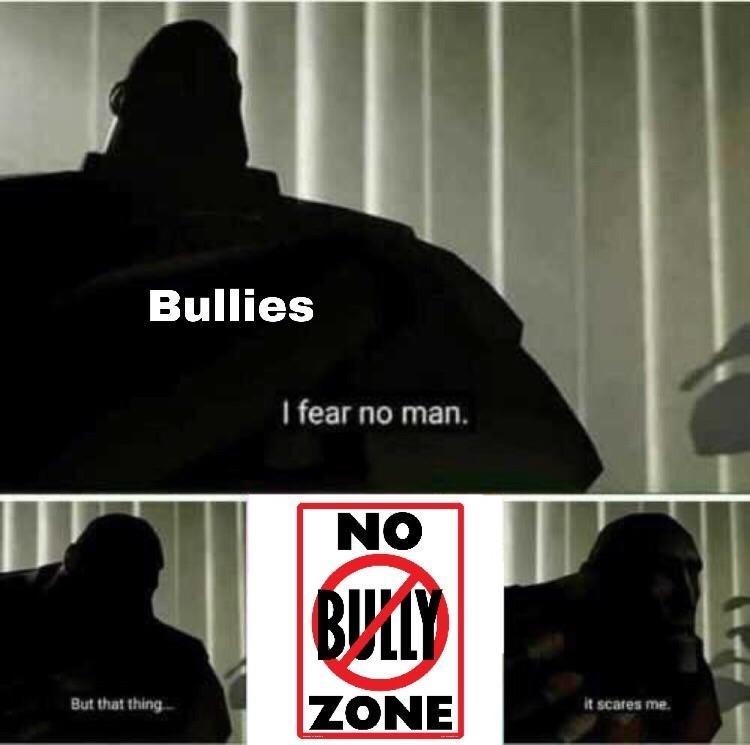 dank meme - Black - Bullies I fear no man. NO ZONE But that thing it scares me