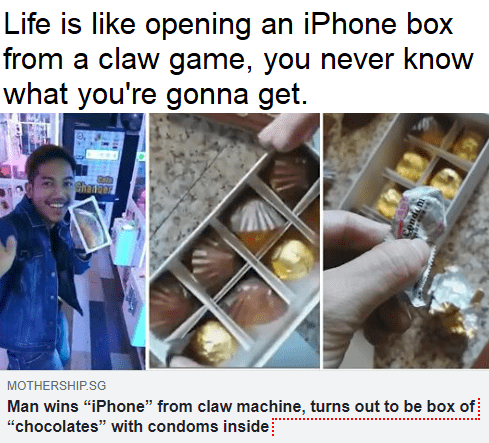 """Adaptation - Life is like opening an iPhone box from a claw game, you never know what you're gonna get. hananz MOTHERSHIP.SG Man wins """"iPhone"""" from claw machine, turns out to be box of """"chocolates"""" with condoms inside"""