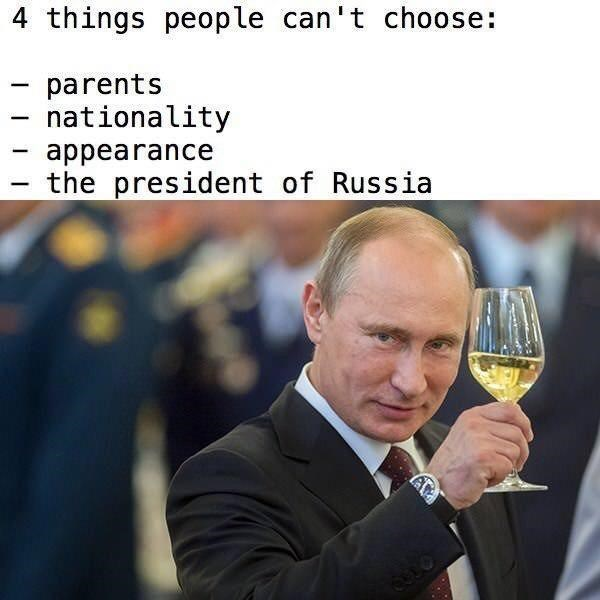 Alcohol - 4 things people can't choose: - parents nationality appearance the president of Russia -