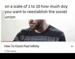 Text - on a scale of 1 to 10 how much doy you want to reestablish the soviet union How To Count Past Infinity 7.7M views