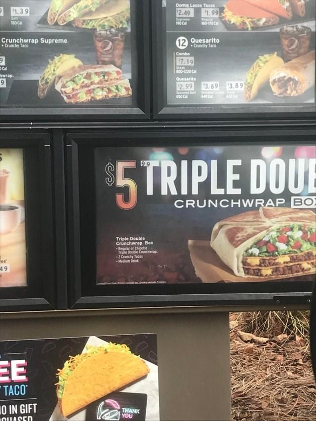 Fast food - Dontas Locos Tacos 1.39 2.49 1.99 ega 60-170 Ca Saft Spme 190 Cal 180 Cal 12 Quesarito Crunchy Taco Crunchwrap Supreme Crunchy Taco Combo 7.19 Cal hwrap Steat B00-1220 Cal Quesarito 2.99 3.69 3,89 Seaoned ee 650 Cal 640 Ca 630 Ca TRIPLE DOUE 99 CRUNCHWRAP BO Triple Double Crunchwrap. Box Regular or Chipotle Triple Double Crunchwrap 2 Crunchy Tacos -Medium Drink ee 49 EE TACO O IN GIFT QUASED THANK YOU