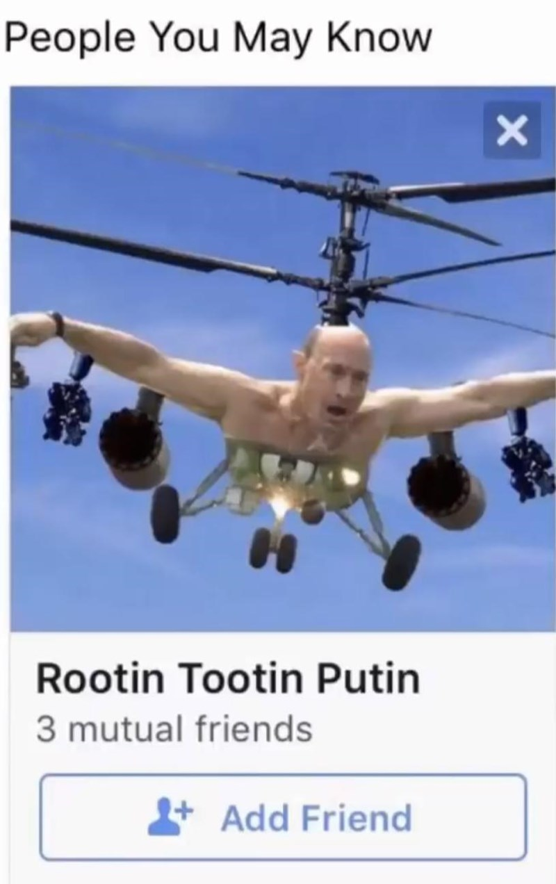 Helicopter - People You May Know Rootin Tootin Putin 3 mutual friends +Add Friend