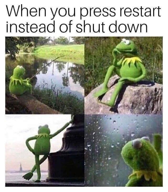 Green - When you press restart instead of shut down