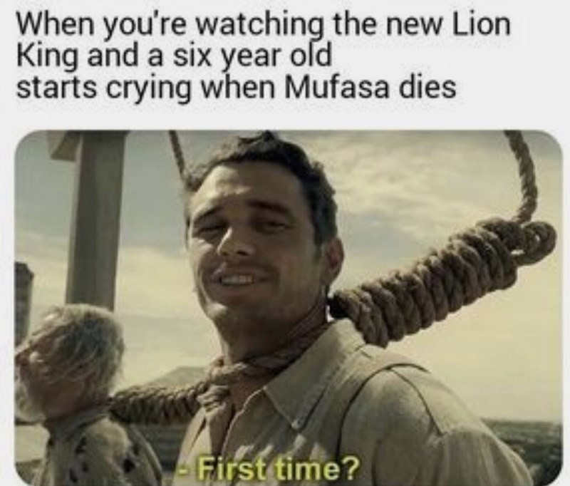 Text - When you're watching the new Lion King and a six year old starts crying when Mufasa dies First time?