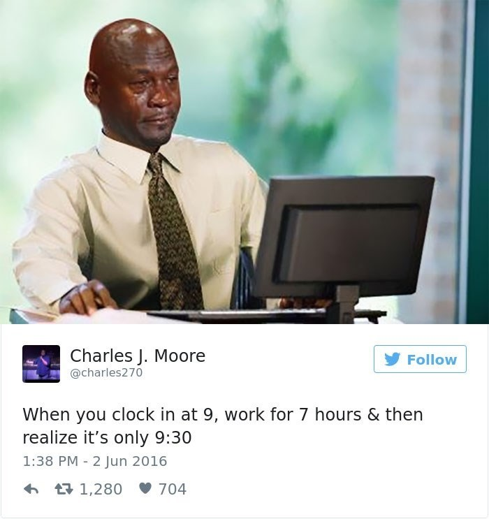 """Caption that reads, """"When you clock in at 9, work for seven hours and then realize it's only 9:30"""" below a pic of a guy crying at a computer"""