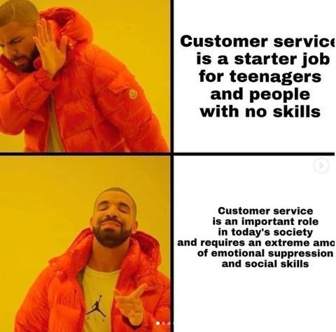 Customer service is a starter job for teenagers and people with no skills Customer service is an important role in today's society and requires an extreme amo of emotional suppression and social skills