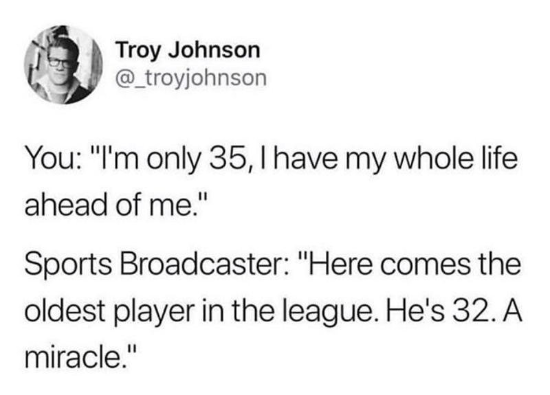 Funny tweet about having your whole life ahead of you, sports, 30s.