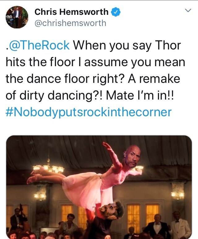 Text - Chris Hemsworth @chrishemsworth .@TheRock When you say Thor hits the floor lassume you mean the dance floor right? A remake of dirty dancing?! Mate I'm in!! #Nobodyputsrockinthecorner