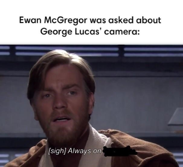 Photo caption - Ewan McGregor was asked about George Lucas' camera: [sigh] Always on