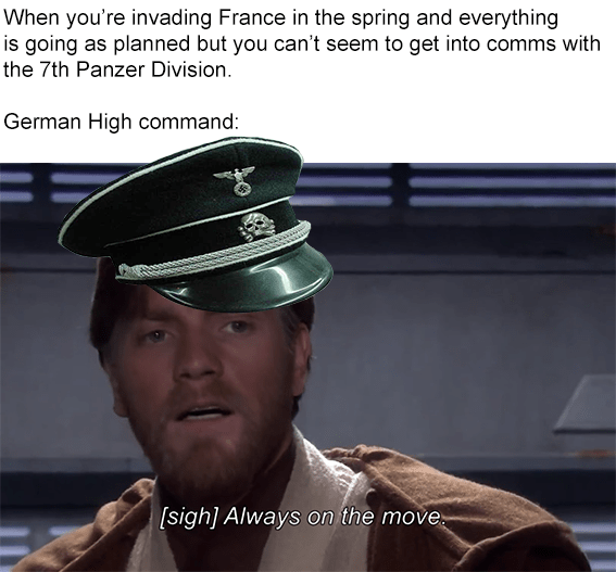 Peaked cap - When you're invading France in the spring and everything is going as planned but you can't seem to get into comms with the 7th Panzer Division German High command: [sigh] Always on the move