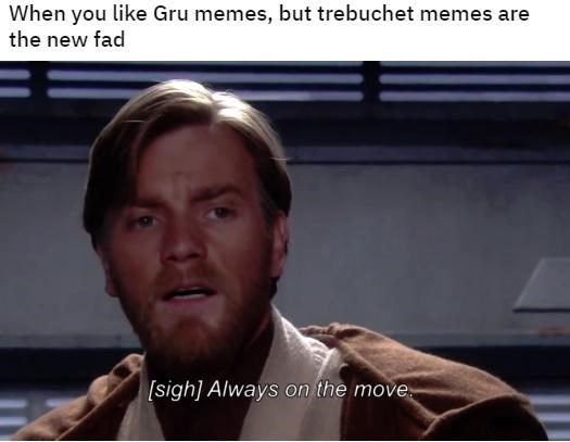 Photo caption - When you like Gru memes, but trebuchet memes are the new fad [sigh] Always on the move