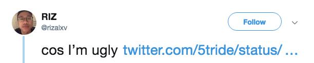 Text - RIZ Follow @rizalxv cos l'm ugly twitter.com/5tride/status/...