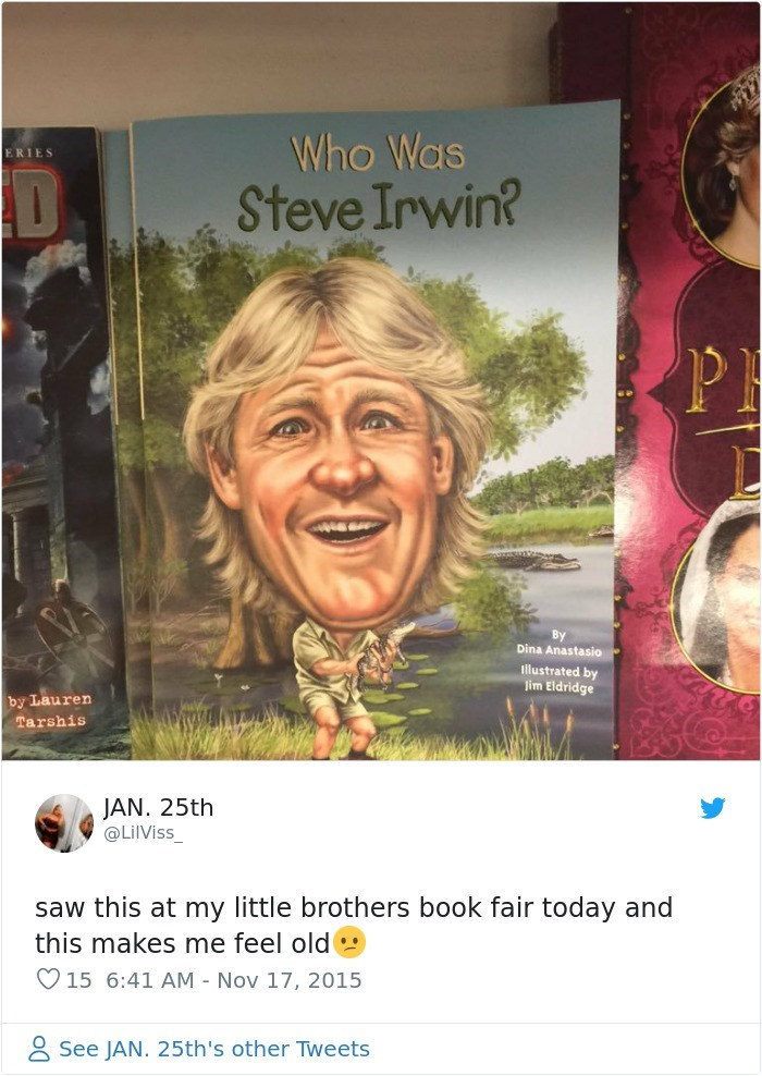 Text - Who Was ERIES D Steve Irwin? PH By Dina Anastasio llustrated by lim Eldridge by Lauren Tarshis JAN. 25th @LilViss saw this at my little brothers book fair today and this makes me feel old 15 6:41 AM - Nov 17, 2015 See JAN. 25th's other Tweets