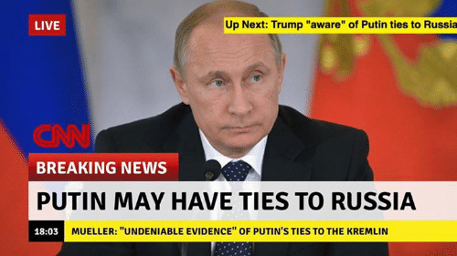 """News - Up Next: Trump """"aware"""" of Putin ties to Russia LIVE CAN BREAKING NEWS PUTIN MAY HAVE TIES TO RUSSIA MUELLER: """"UNDENIABLE EVIDENCE"""" OF PUTIN'S TIES TO THE KREMLIN 18:03"""