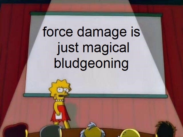 Cartoon - force damage is just magical bludgeoning