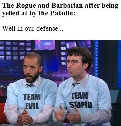 Media - The Rogue and Barbarian after being yelled at by the Paladin: Well in our defense... CEAM SUPID TEAM EVIL