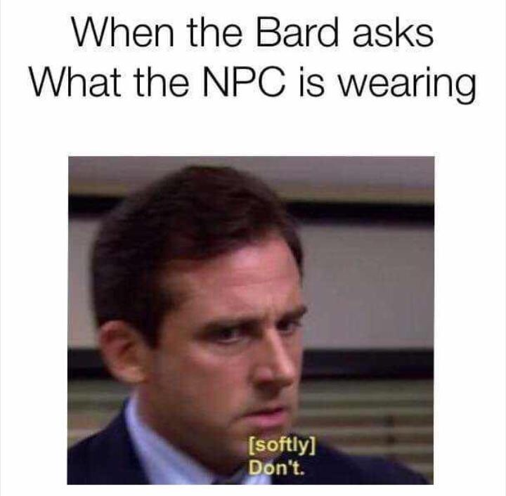 Text - When the Bard asks What the NPC is wearing [softly] Don't