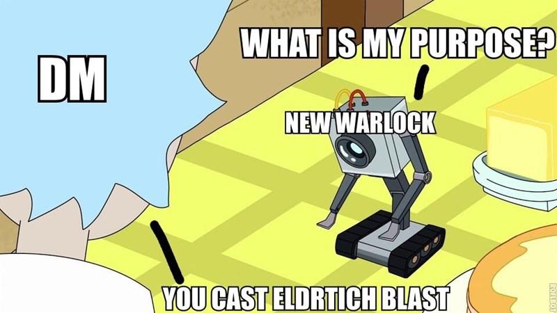 Cartoon - WHATIS MY PURPOSE? DM NEW WARLOCK YOU CAST ELDRTICH BLAST ROFLBOT