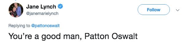 Text - Jane Lynch Follow @janemarielynch Replying to @pattonoswalt You're a good man, Patton Oswalt