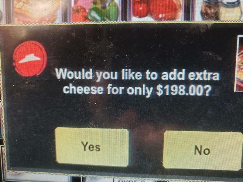 meme - Would you like to add extra cheese for only $198.00? Yes No