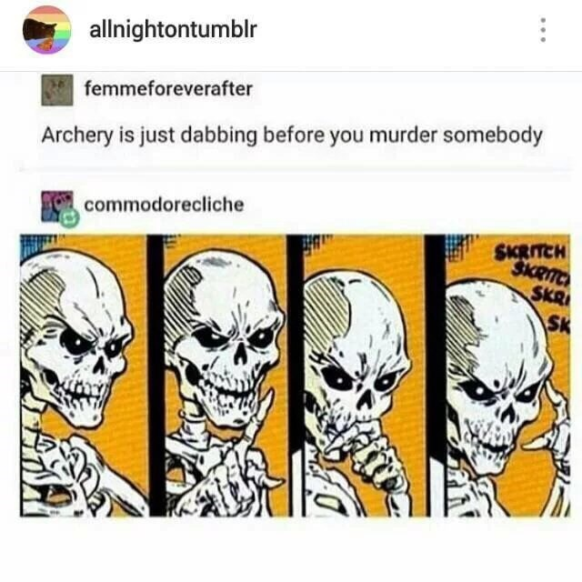 meme - Text - allnightontumblr femmeforeverafter Archery is just dabbing before you murder somebody commodorecliche SKRITCH $ICRITC SKR SK