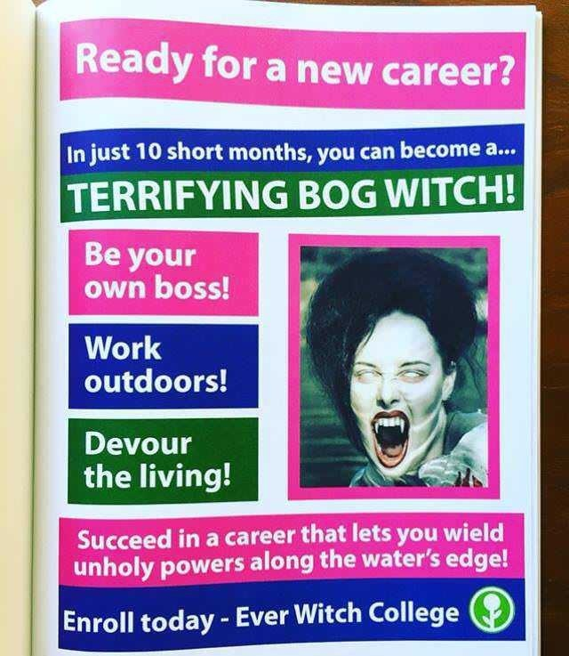 meme - Ready for a new career? In just 10 short months, you can become a... TERRIFYING BOG WITCH! Be your own boss! Work outdoors! Devour the living! Succeed in a career that lets you wield unholy powers along the water's edge! Enroll today - Ever Witch College