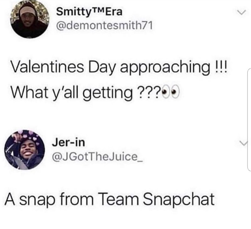 "Tweet that reads, ""Valentine's Day is approaching! What y'all getting?"" someone replies below, ""A snap from Team Snapchat"""
