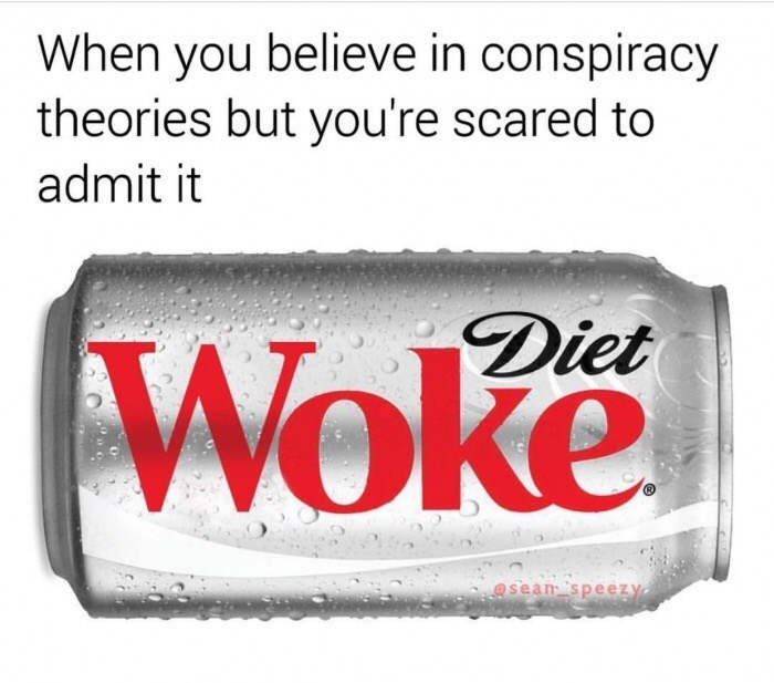 Text - When you believe in conspiracy theories but you're scared to admit it Diet Woke @sean speezy