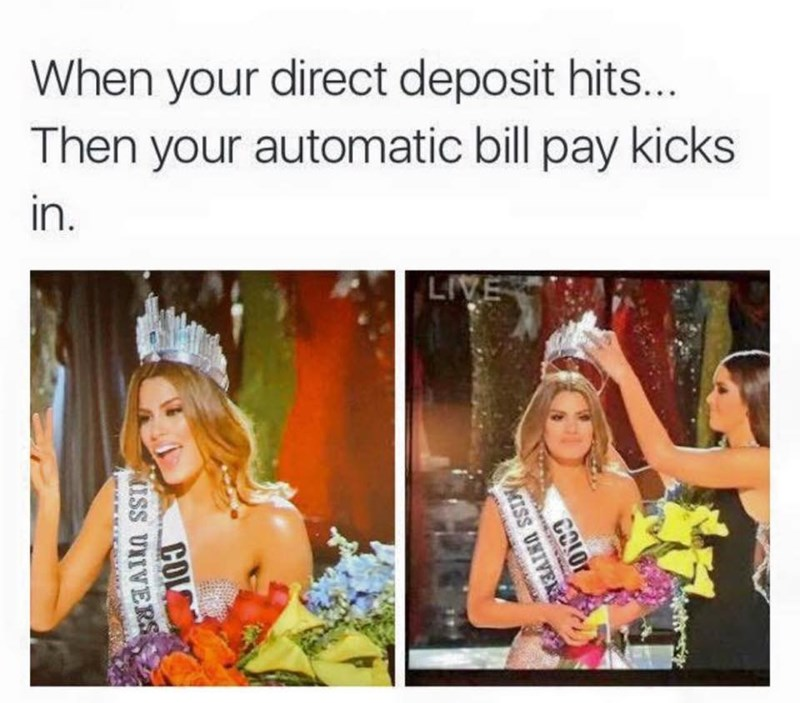 Text - When your direct deposit hits... Then your automatic bill pay kicks in. LIVE MISS UNIVER COL ISS UNIVERS