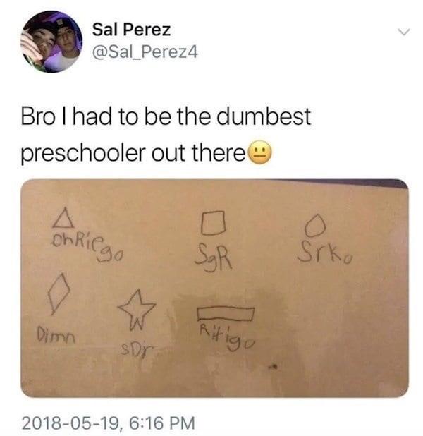 Text - Sal Perez @Sal Perez4 Bro I had to be the dumbest preschooler out there OhRigo Srko SR Ktigo SDr Dimn 2018-05-19, 6:16 PM