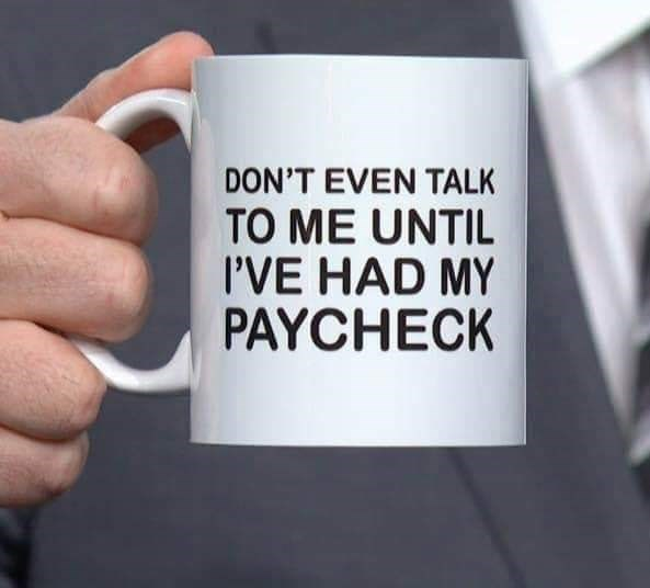 Mug - DON'T EVEN TALK TO ME UNTIL I'VE HAD MY PAYCHECK