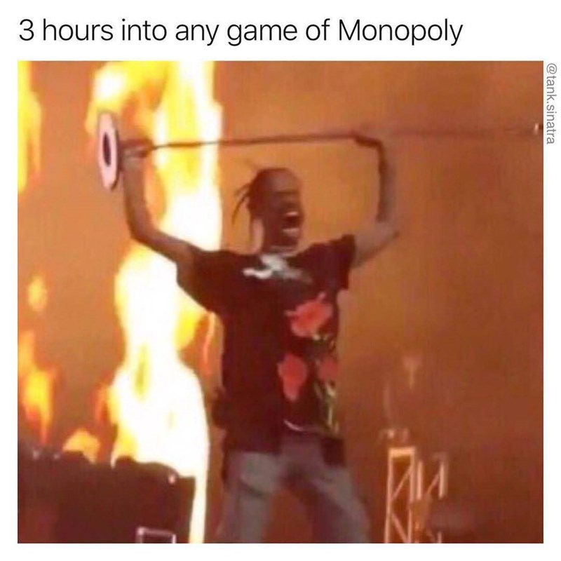 Photo caption - 3 hours into any game of Monopoly
