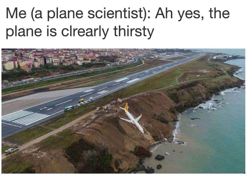Water resources - Me (a plane scientist): Ah yes, the plane is clrearly thirsty