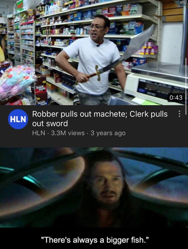 """Cool - KDKA 0:43 Robber pulls out machete; Clerk pulls HLN out sword HLN 3.3M views 3 years ago """"There's always a bigger fish."""""""