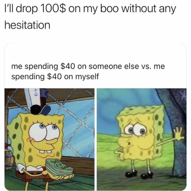 Cartoon - I'll drop 100$ on my boo without any hesitation me spending $40 on someone else vs. me spending $40 on myself