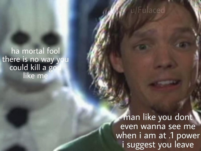 meme shaggy - Face - u/Fulaced ha mortal fool there is no way you could kill a god like me man like you dont even wanna see me when i am at 1 power i suggest you leave