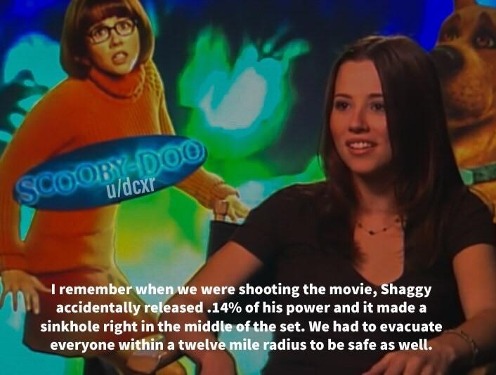 meme shaggy - Fun - SCOOBY-DOO u/dcxr I remember when we were shooting the movie, Shaggy accidentally released .14% of his power and it made a sinkhole right in the middle of the set. We had to evacuate everyone within a twelve mile radius to be safe as well.