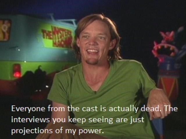 shaggy meme - Fun - Everyone from the cast is actually dead. The interviews you keep seeing are just projections of my power.
