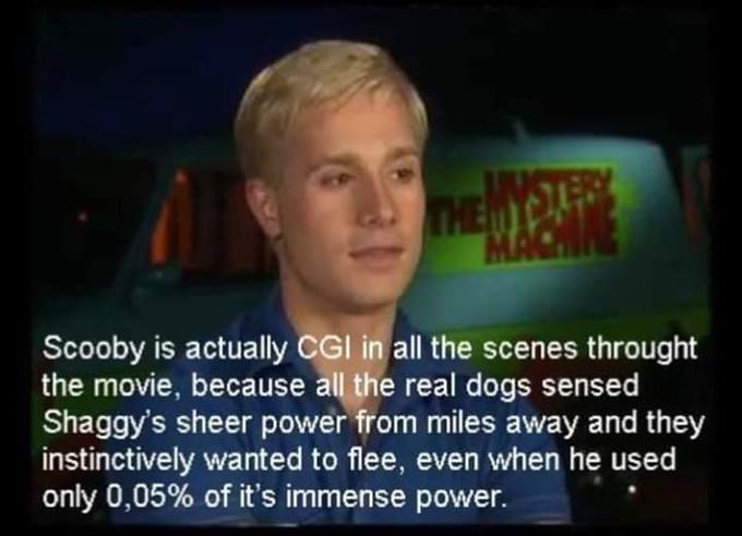 shaggy meme - Facial expression - THEMYOAFR MACH Scooby is actually CGI in all the scenes throught the movie, because all the real dogs sensed Shaggy's sheer power from miles away and they instinctively wanted to flee, even when he used only 0,05% of it's immense power.