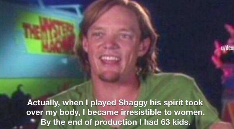 shaggy meme - Facial expression - THE u/dcx Actually, when I played Shaggy his spirit took over my body, I became irresistible to women. By the end of production I had 63 kids.