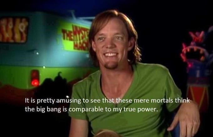 shaggy meme - Fun - It is pretty amusing to see that these mere mortals think the big bang is comparable to my true power.