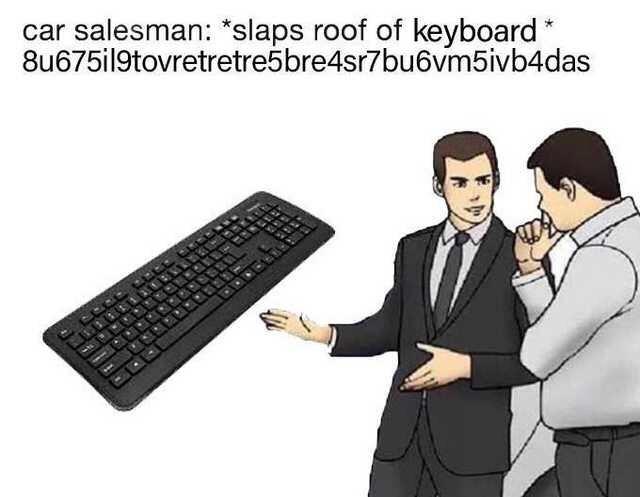 "Technology - salesman: ""slaps roof of keyboard 8u675il9tovretretre5bre4sr7bu6vm5ivb4das"