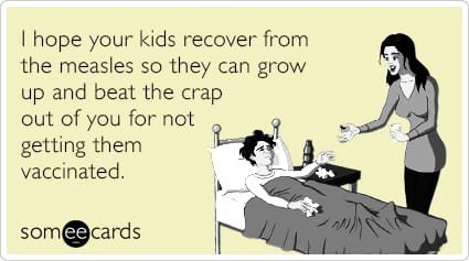 anti vax meme - Cartoon - I hope your kids recover from the measles so they can grow up and beat the crap out of you for not getting them vaccinated. somee cards