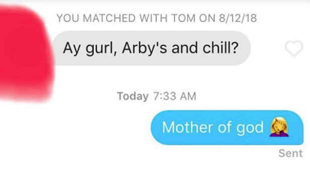tinder messages Ay gurl, Arby's and chill? Today 7:33 AM Mother of god Sent