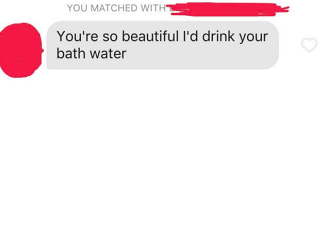 tinder messages You're so beautiful l'd drink your bath water