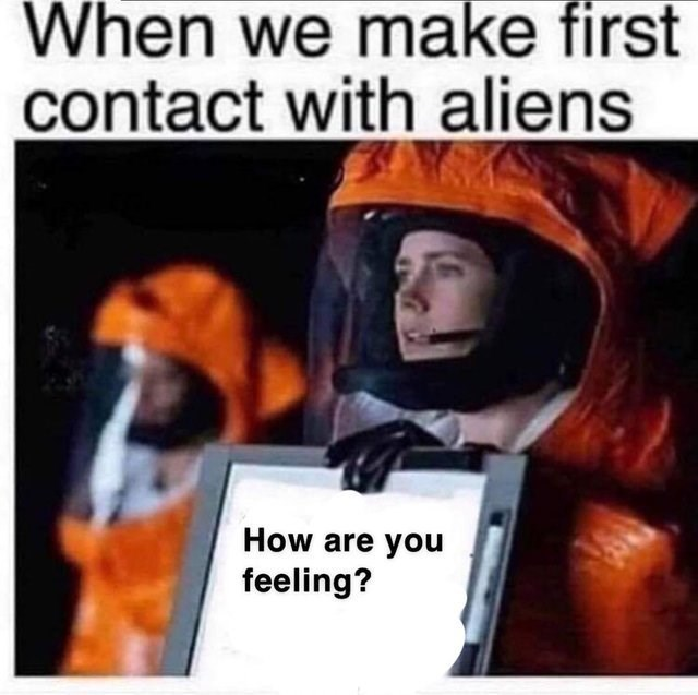 wholesome meme about asking how aliens feel when we first make contact with them